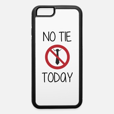 Office Humor NO TIE TODAY - Office Humor - iPhone 6 Case