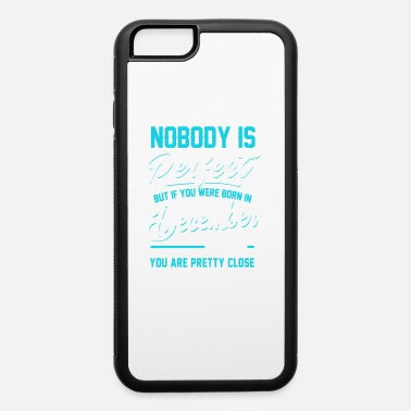 December December 1976 You are pretty close perfect - iPhone 6 Case