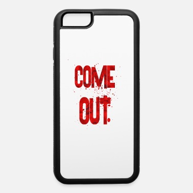 Out come out - iPhone 6 Case