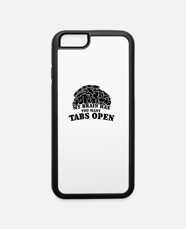 Technology iPhone Cases - My Brain Too Many Tabs Op - iPhone 6 Case white/black