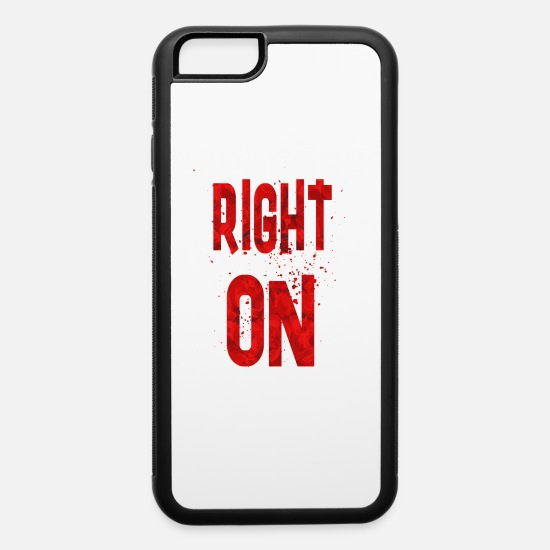 Birthday iPhone Cases - Right on - iPhone 6 Case white/black