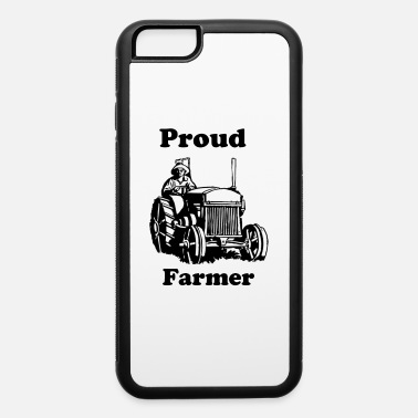Proud Be proud to be a Farmer! - iPhone 6 Case