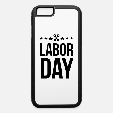 Labor Labor Day - iPhone 6 Case