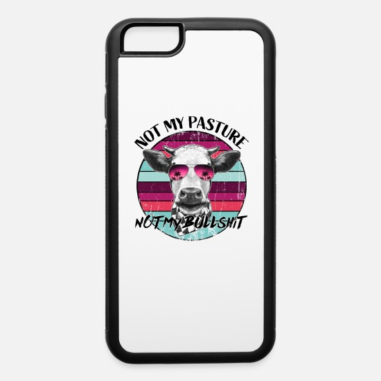 Country iPhone Cases - Not My Pasture Not My Bullshit - iPhone 6 Case white/black