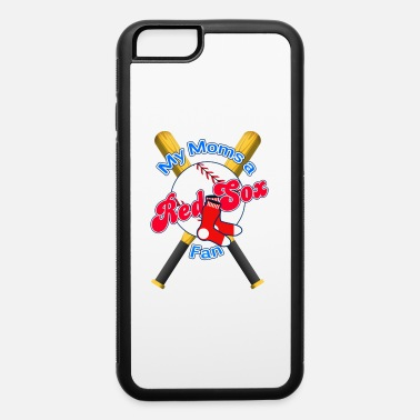 Sox My Moms a Red Sox Fan Edit - iPhone 6 Case