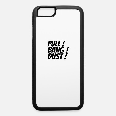Search SKEET SHOOTING : Pull!, Bang!, Dust! - iPhone 6 Case