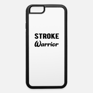 Stroke STROKE SURVIVOR: Stroke Warrior - iPhone 6 Case