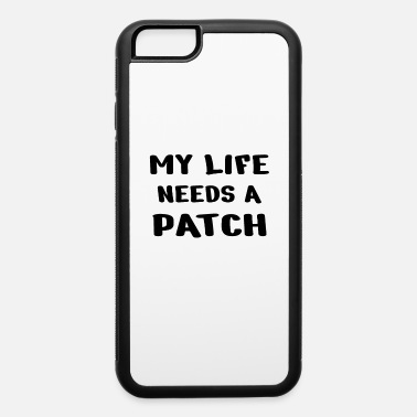 Gamer Gift My Life needs a Patch - iPhone 6 Case