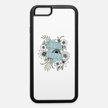 Drama No Drama - iPhone 6 Case