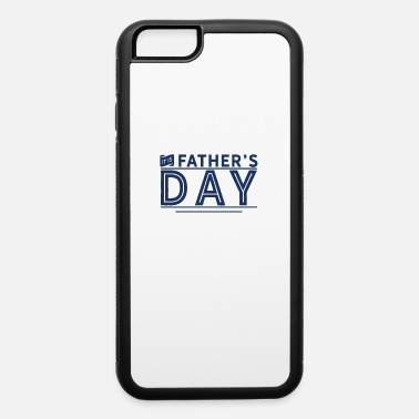 Father's Day Father's Day Father's Day Father's Day - iPhone 6 Case