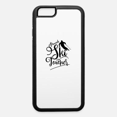 Ski Teacher Ski Teacher Ski Instructor - iPhone 6 Case