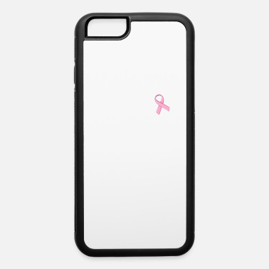 Breast Cancer Month BREAST CANCER AWARENESS MONTH- CANCER - iPhone 6 Case