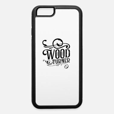 Turn Woodturning Turn Timber Wood Turning - iPhone 6 Case