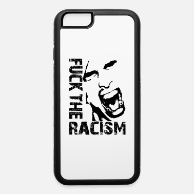 Fucking Words Fuck the racism / Fuck racism - iPhone 6 Case