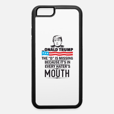 Donald Trump Donald trump The D Is Missing - iPhone 6 Case