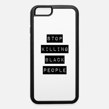 Black People Stop killing black people | black - iPhone 6 Case