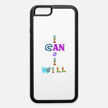 I can and I will - iPhone 6 Case
