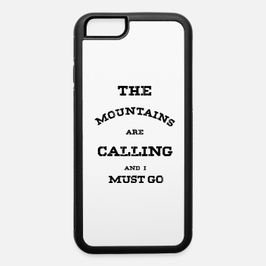 Climb The Mountains are calling and i must go - iPhone 6/6s Rubber Case