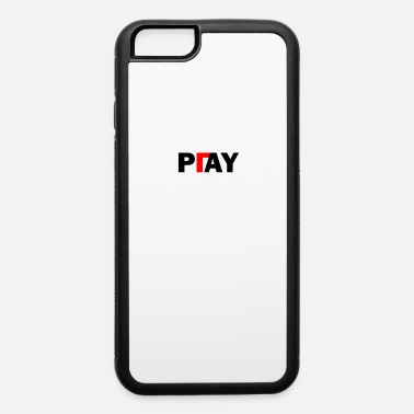 Pay Pay or Play - iPhone 6 Case