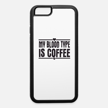 Lifestyle My Blood Type Is Coffee - iPhone 6 Case