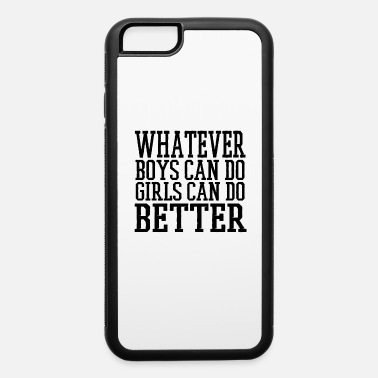 Cool Mens Whatever Boys Can Do Girls Can Do Better - iPhone 6 Case