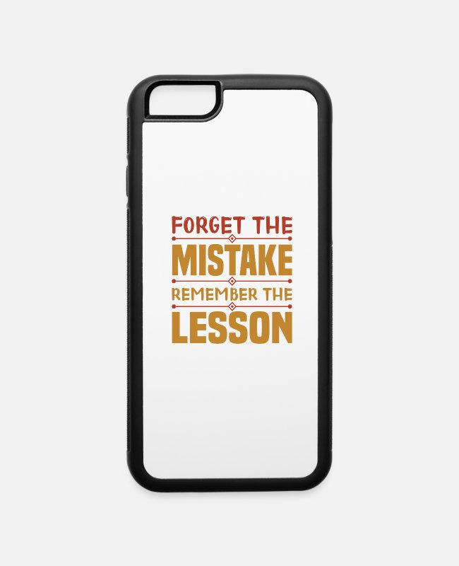 Mistake Clothing iPhone Cases - Forget The Mistake Remember The Lesson - iPhone 6 Case white/black