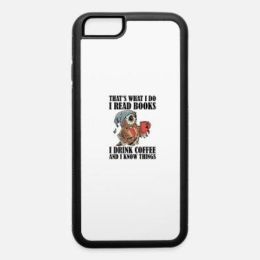 Read thats what i do i read books and i know things - iPhone 6 Case