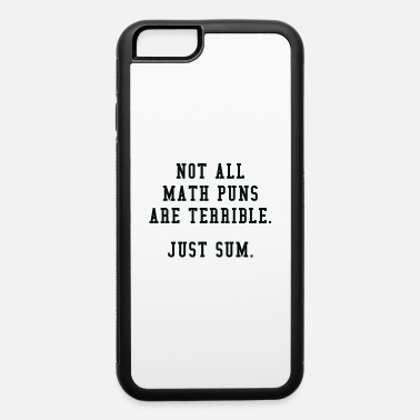 Not All Math Puns Are Terrible Math Puns - iPhone 6 Case