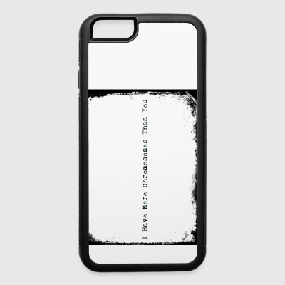I Have More Chromosomes Than You - iPhone 6/6s Rubber Case