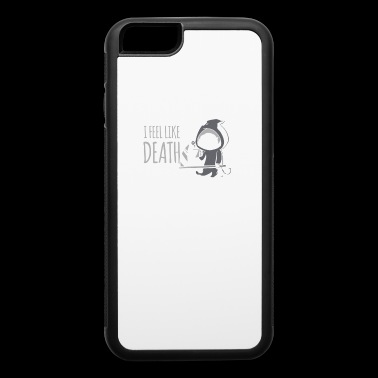 I FEEL LIKE DEATH - iPhone 6/6s Rubber Case