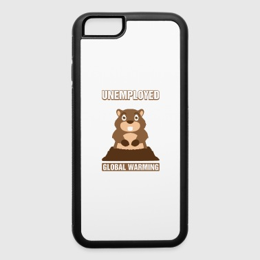 Unemployed Due To Global Warming Groundhog Pun - iPhone 6/6s Rubber Case