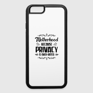 Motherhood - Privacy over-rated - Gift - iPhone 6/6s Rubber Case
