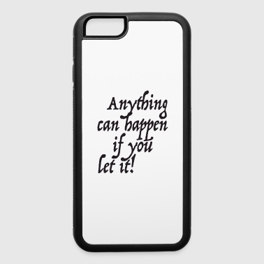 Anything can happen if you let it - iPhone 6/6s Rubber Case