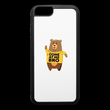 Come At Me Bro Bear - iPhone 6/6s Rubber Case