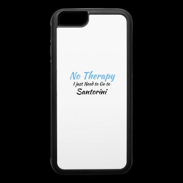 No Therapy I just Need to Go to santorini black - iPhone 6/6s Rubber Case