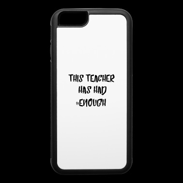 This Teacher Has Had #Enough Quote Tee Shirt Gifts - iPhone 6/6s Rubber Case