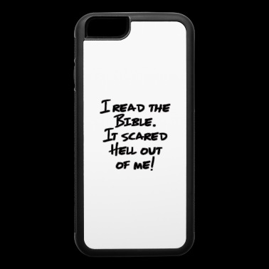 I Read The Bible. It Scared Hell Out Of Me! - iPhone 6/6s Rubber Case