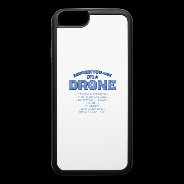 Before You Ask It's A Drone Gift - iPhone 6/6s Rubber Case