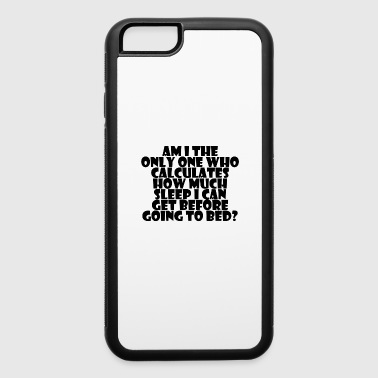 AM I THE ONLY ONE WHO CALCULATES - iPhone 6/6s Rubber Case