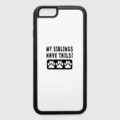 My Siblings Have Tails - iPhone 6/6s Rubber Case