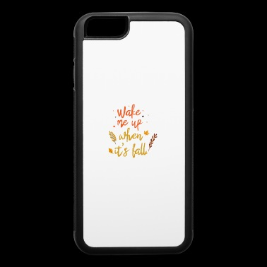 Wake Me Up When It s Fall - iPhone 6/6s Rubber Case