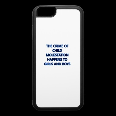 Child Molestation Happens To Girls And Boys Shirts - iPhone 6/6s Rubber Case