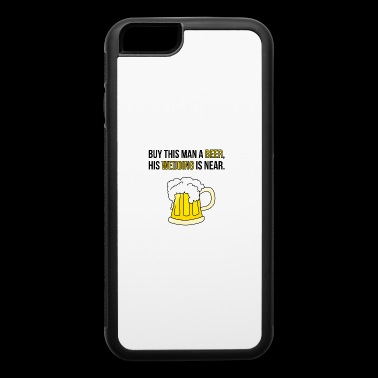 Buy this Man a Beer his Wedding is near / Gift - iPhone 6/6s Rubber Case