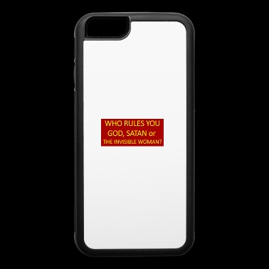 Who rules you God, Satan or the invisible woman? - iPhone 6/6s Rubber Case