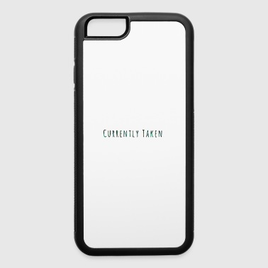 Currently Taken T-Shirt - iPhone 6/6s Rubber Case