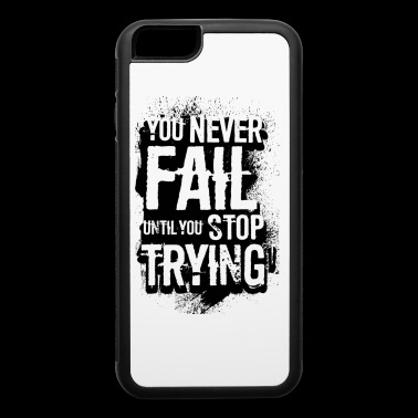 you never fail, until you stop trying - iPhone 6/6s Rubber Case