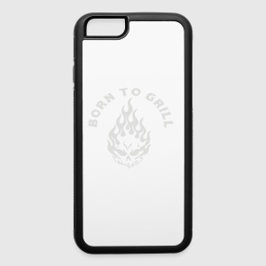 BORN TO GRILL - iPhone 6/6s Rubber Case