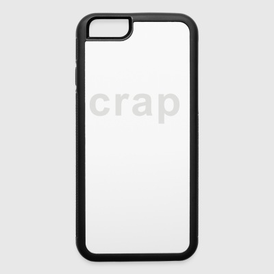 CRAP - iPhone 6/6s Rubber Case