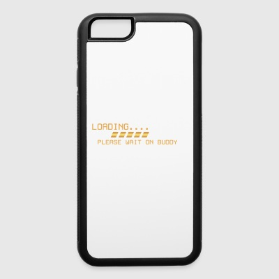 Loading please wait on buddy gift tee - iPhone 6/6s Rubber Case