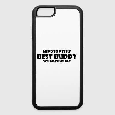 memo to myself best buddy you make my day - iPhone 6/6s Rubber Case
